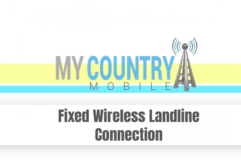 Fixed Wireless Landline Connection - My Country Mobile