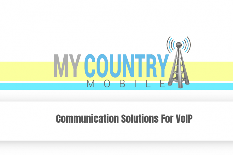 Communication Solutions For VoIP - My Country Mobile