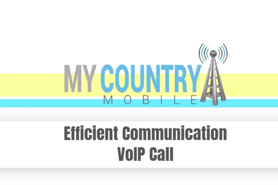 Efficient Communication VoIP Call - My Country Mobile