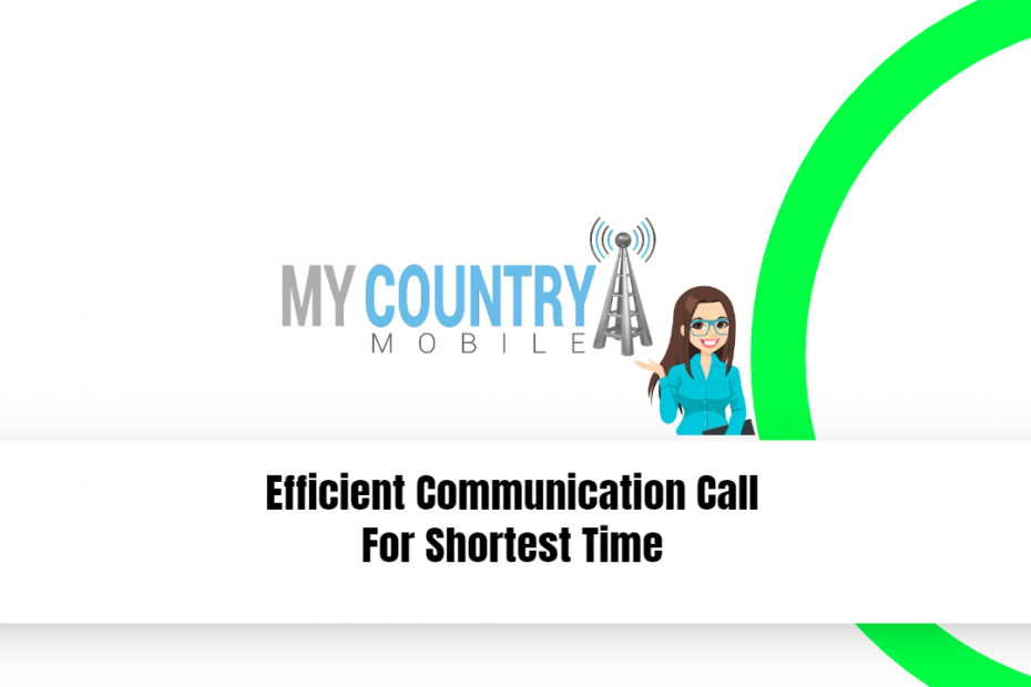 Efficient Communication Call For Shortest Time - My Country Mobile