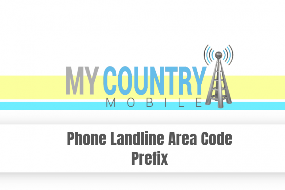 Phone Landline Area Code Prefix - My Country Mobile